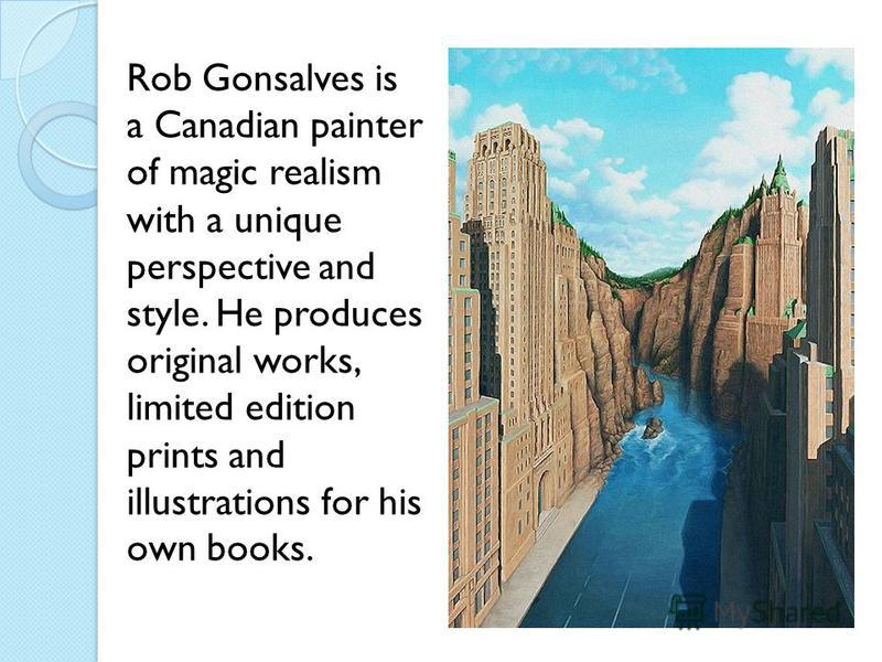 Rob Gonsalves is a Canadian painter of magic realism with a unique perspective and style. He produces original works, limited edition prints and illustrations for his own books.
