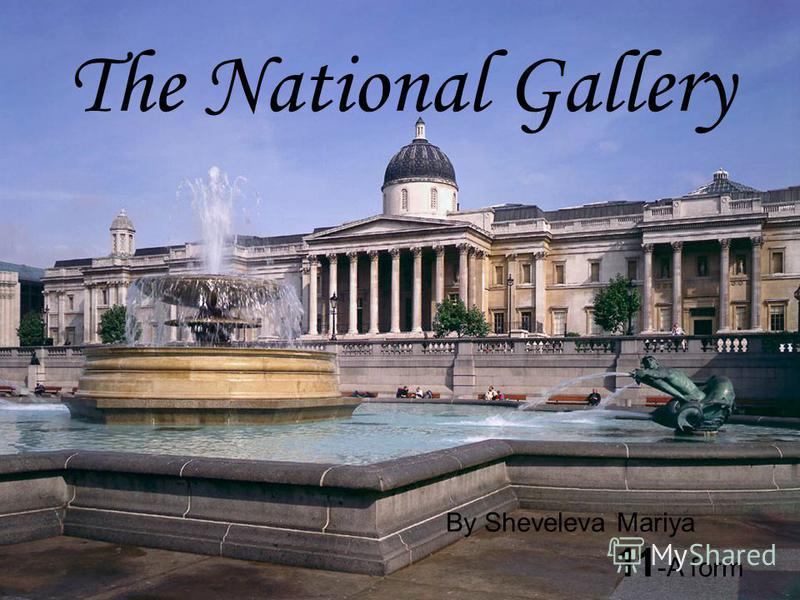 The National Gallery By Sheveleva Mariya 11 -A form