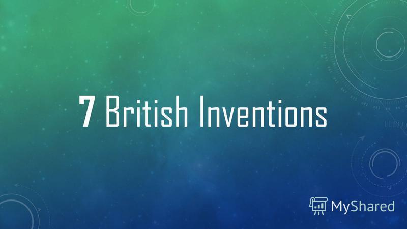 7 British Inventions