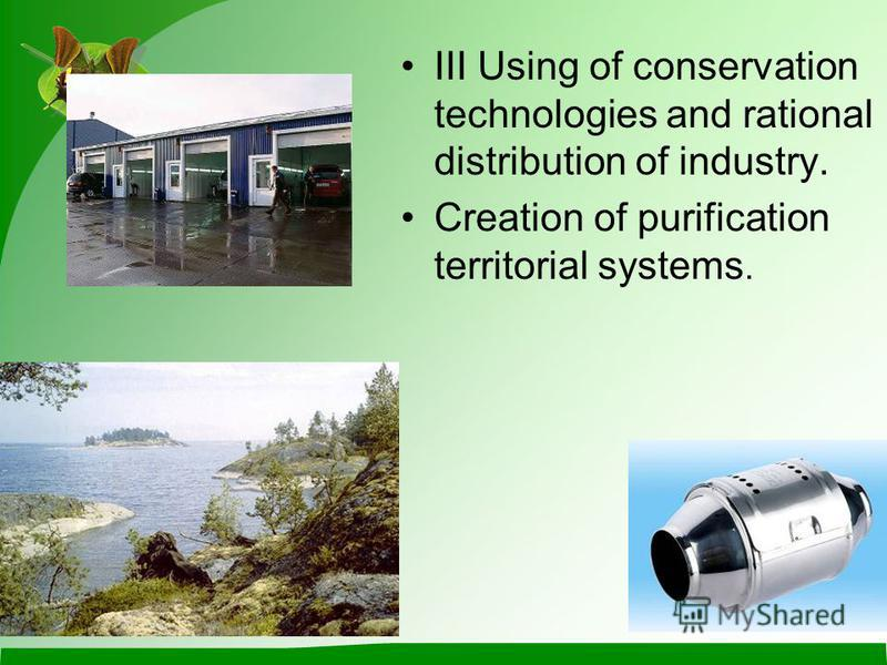 III Using of conservation technologies and rational distribution of industry. Creation of purification territorial systems.