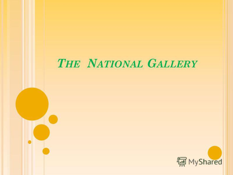 T HE N ATIONAL G ALLERY