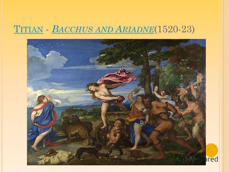 T ITIAN T ITIAN - B ACCHUS AND A RIADNE (1520-23) B ACCHUS AND A RIADNE