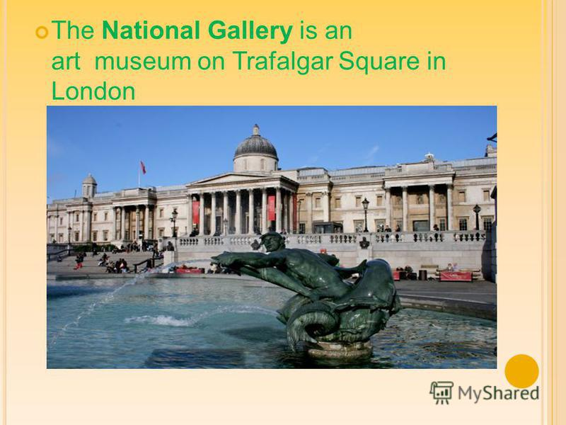 The National Gallery is an art museum on Trafalgar Square in London
