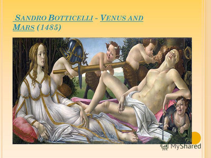 S ANDRO B OTTICELLI S ANDRO B OTTICELLI - V ENUS AND M ARS (1485)V ENUS AND M ARS