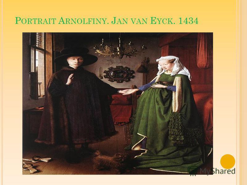 P ORTRAIT A RNOLFINY. J AN VAN E YCK. 1434
