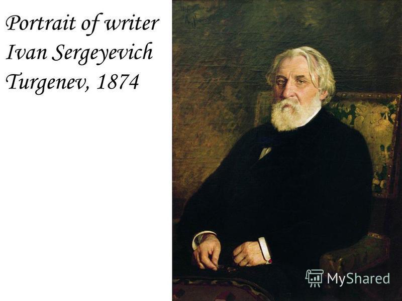 Portrait of writer Ivan Sergeyevich Turgenev, 1874