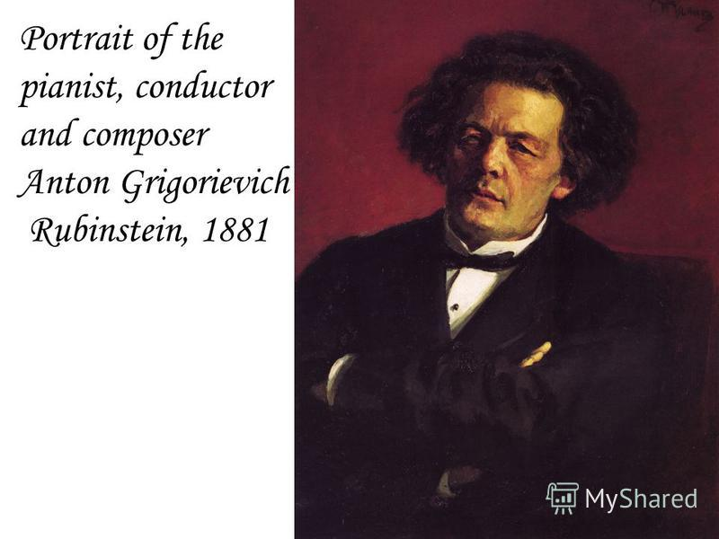 Portrait of the pianist, conductor and composer Anton Grigorievich Rubinstein, 1881