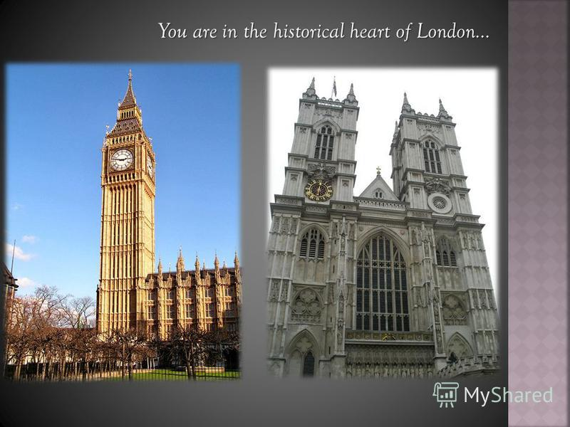You are in the historical heart of London…