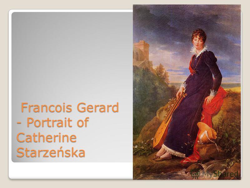 Francois Gerard - Portrait of Catherine Starzeńska Francois Gerard - Portrait of Catherine Starzeńska