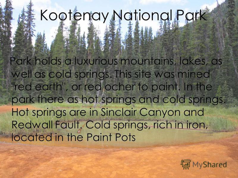 Kootenay National Park Park holds a luxurious mountains, lakes, as well as cold springs. This site was mined