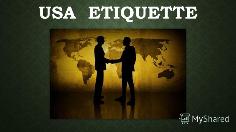 Презентация на тему   quot usa etiquette  business etiquette and     usa etiquette