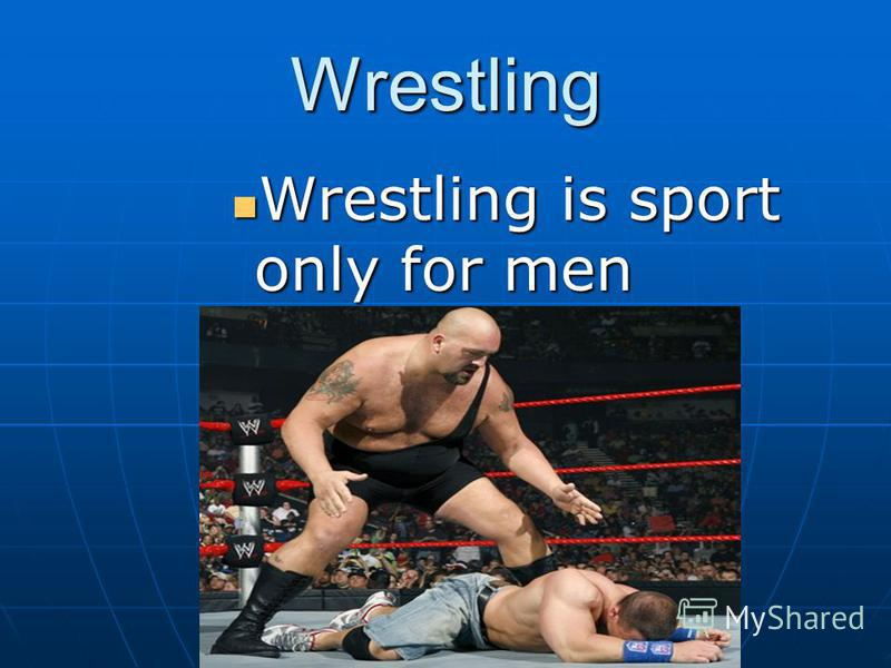Wrestling Wrestling is sport only for men Wrestling is sport only for men