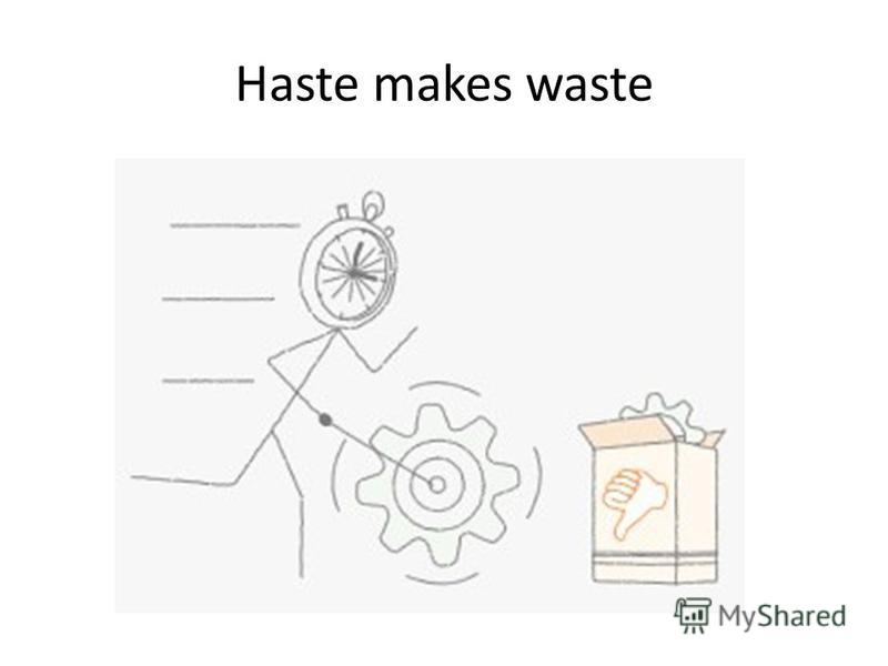 make haste with waste Make haste definition, swiftness of motion speed celerity: he performed his task with great haste they felt the need for haste haste makes waste.
