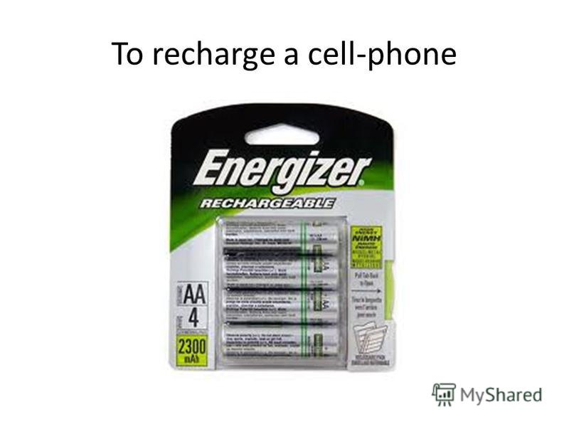 To recharge a cell-phone