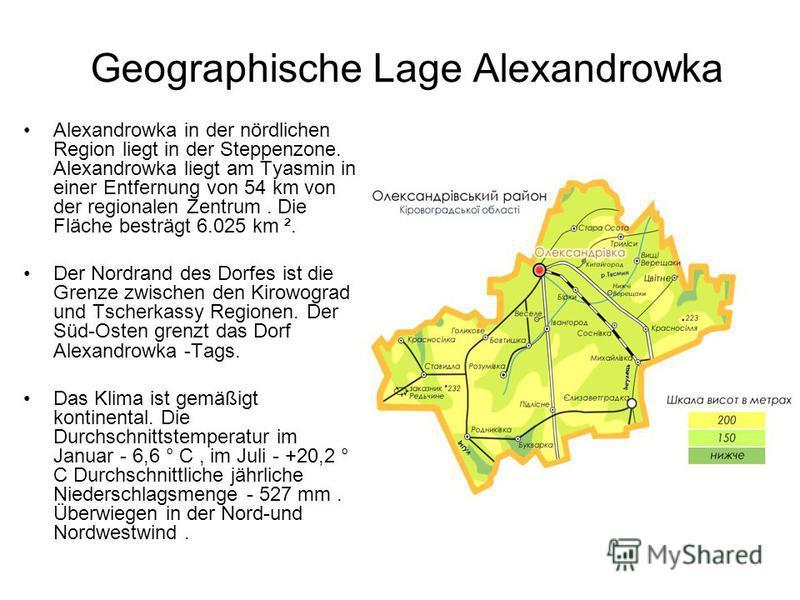 Geographische Lage Alexandrowka Alexandrowka in der nördlichen Region liegt in der Steppenzone. Alexandrowka liegt am Tyasmin in einer Entfernung von 54 km von der regionalen Zentrum. Die Fläche besträgt 6.025 km ². Der Nordrand des Dorfes ist die Gr