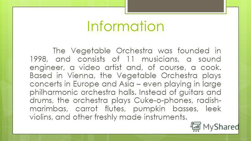 Introduction Known in Europe as Das erste Wiener Gemüseorchester or The First Vienna Vegetable Orchestra, the orchestra is an Austrian one-of-a- kind musical group performing on instruments made up entirely of fresh vegetables.
