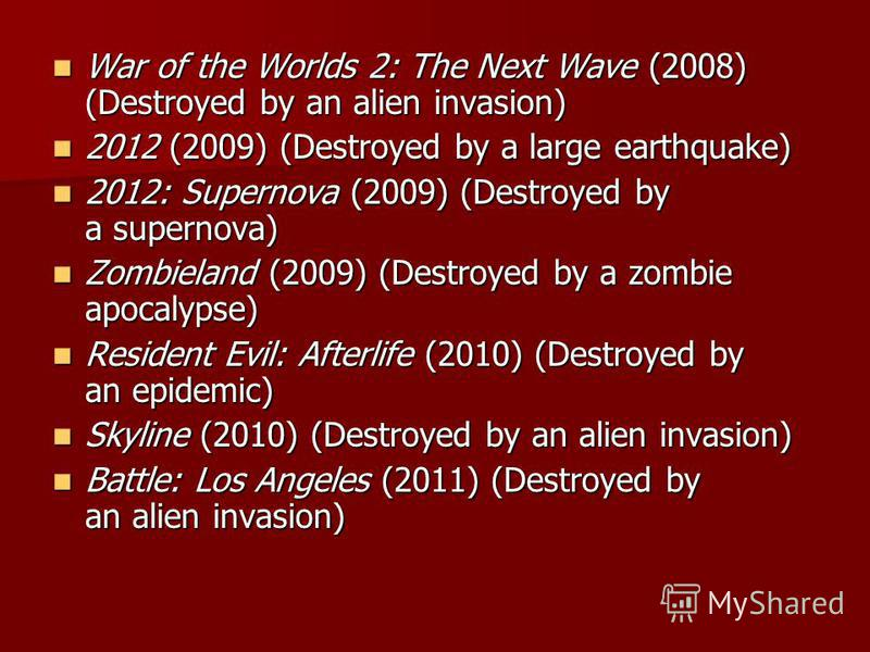 War of the Worlds 2: The Next Wave (2008) (Destroyed by an alien invasion) War of the Worlds 2: The Next Wave (2008) (Destroyed by an alien invasion) 2012 (2009) (Destroyed by a large earthquake) 2012 (2009) (Destroyed by a large earthquake) 2012: Su