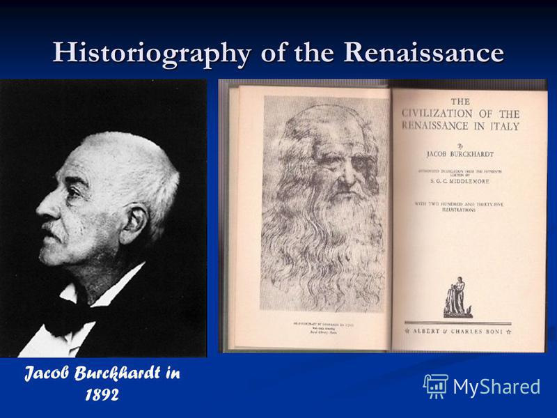 Historiography of the Renaissance Jacob Burckhardt in 1892