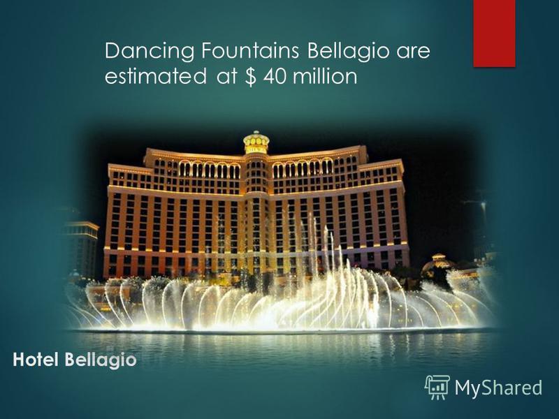 Hotel Bellagio Dancing Fountains Bellagio are estimated at $ 40 million