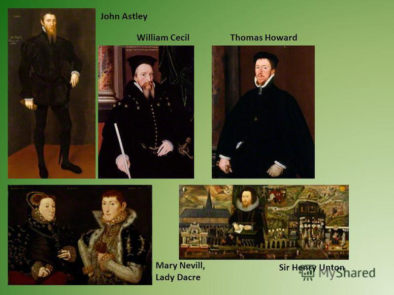 John Astley Mary Nevill, Lady Dacre William CecilThomas Howard Sir Henry Unton