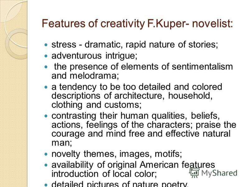 Features of creativity F.Kuper- novelist: stress - dramatic, rapid nature of stories; adventurous intrigue; the presence of elements of sentimentalism and melodrama; a tendency to be too detailed and colored descriptions of architecture, household, c