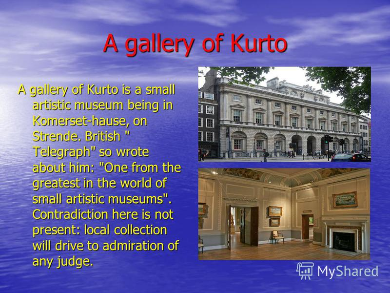 A gallery of Kurto A gallery of Kurto is a small artistic museum being in Komerset-hause, on Strende. British