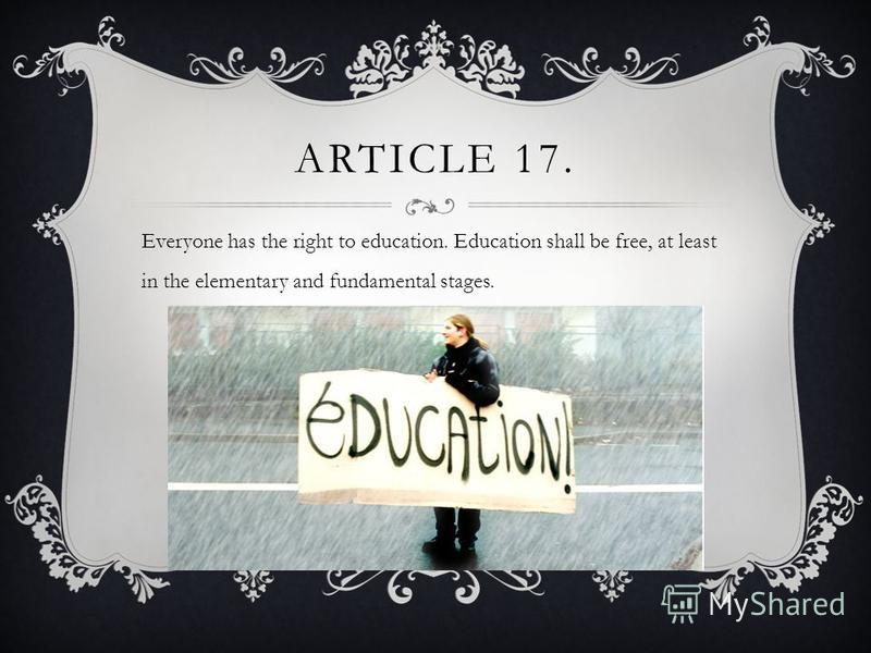 ARTICLE 17. Everyone has the right to education. Education shall be free, at least in the elementary and fundamental stages.