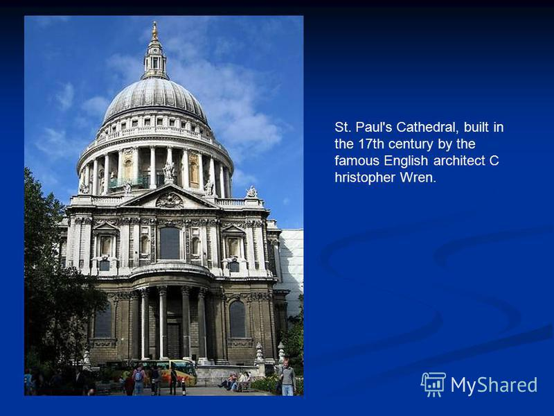 St. Paul's Cathedral, built in the 17th century by the famous English architect C hristopher Wren.