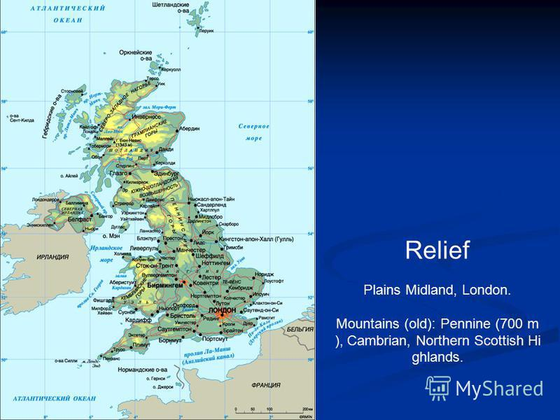 Relief Plains Midland, London. Mountains (old): Pennine (700 m ), Cambrian, Northern Scottish Hi ghlands.