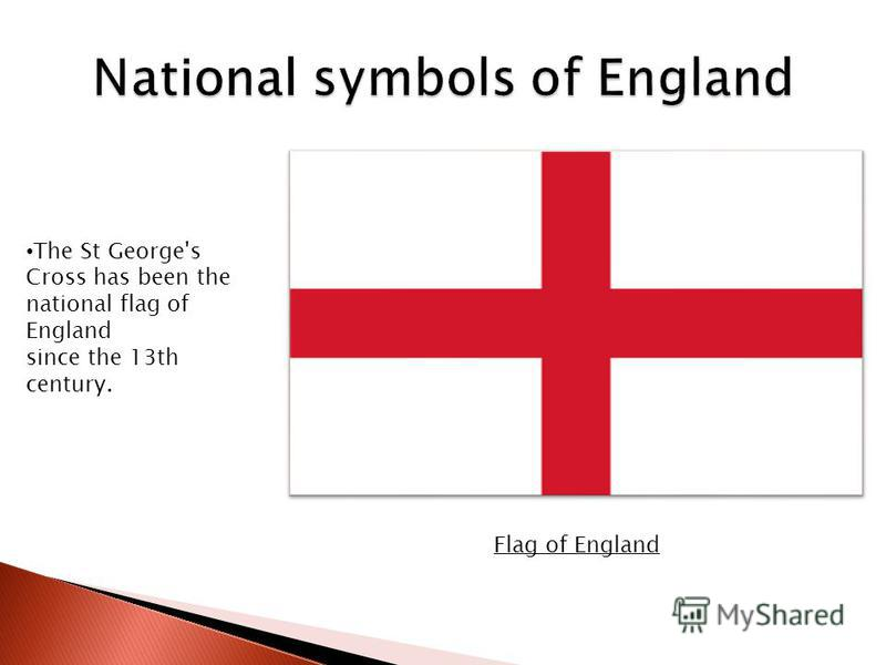 The St George's Cross has been the national flag of England since the 13th century. Flag of England