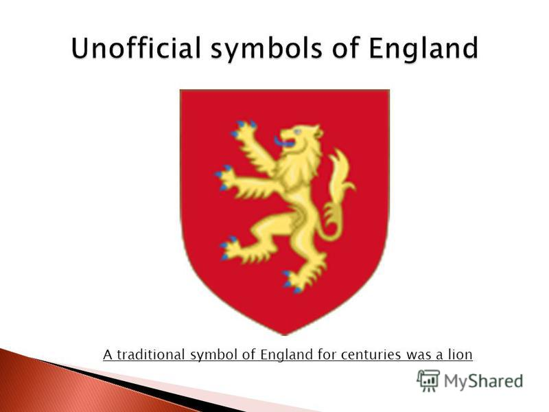 A traditional symbol of England for centuries was a lion