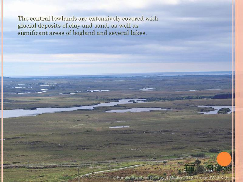 The central lowlands are extensively covered with glacial deposits of clay and sand, as well as significant areas of bogland and several lakes.