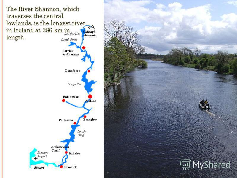 The River Shannon, which traverses the central lowlands, is the longest river in Ireland at 386 km in length.