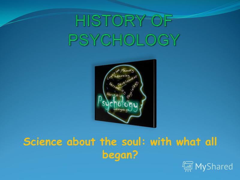 Science about the soul: with what all began?