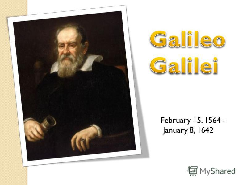 February 15, 1564 - January 8, 1642