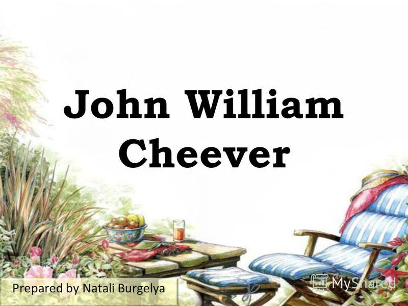 John William Cheever Prepared by Natali Burgelya