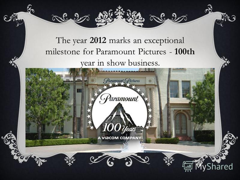 The year 2012 marks an exceptional milestone for Paramount Pictures - 100th year in show business.