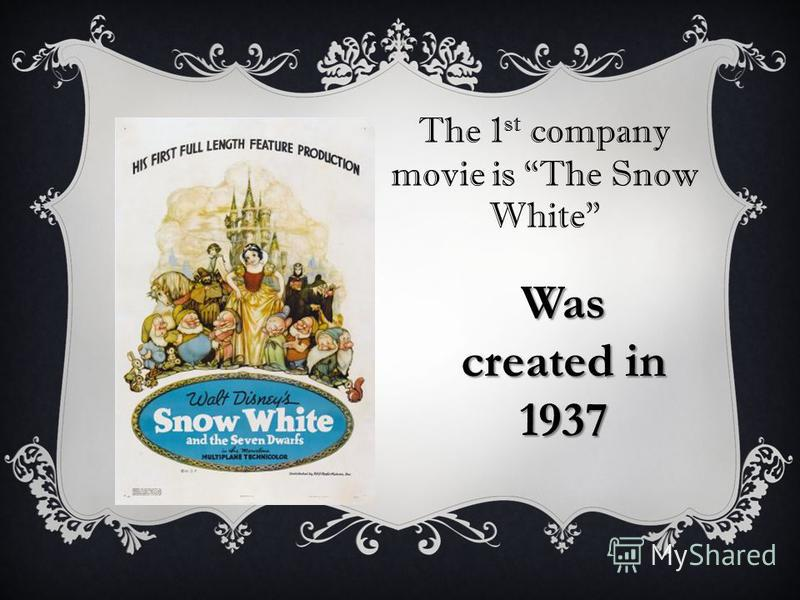 The 1 st company movie is The Snow White Was created in 1937