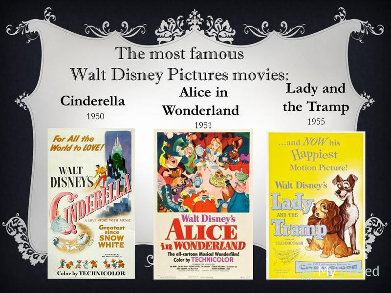 Cinderella 1950 Alice in Wonderland 1951 Lady and the Tramp 1955 The most famous Walt Disney Pictures movies: