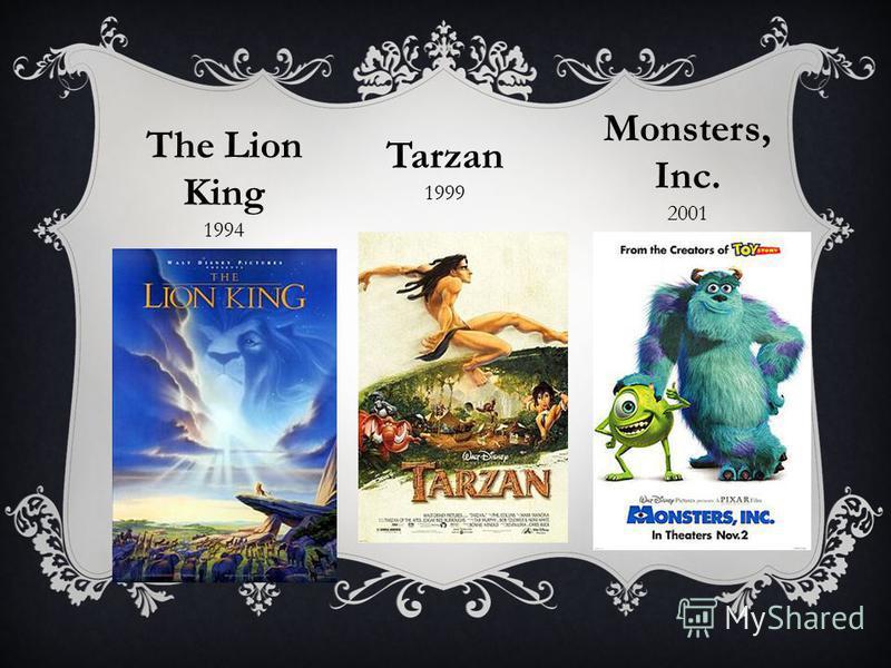 The Lion King 1994 Tarzan 1999 Monsters, Inc. 2001