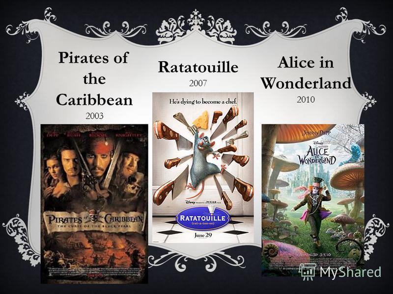 Pirates of the Caribbean 2003 Ratatouille 2007 Alice in Wonderland 2010