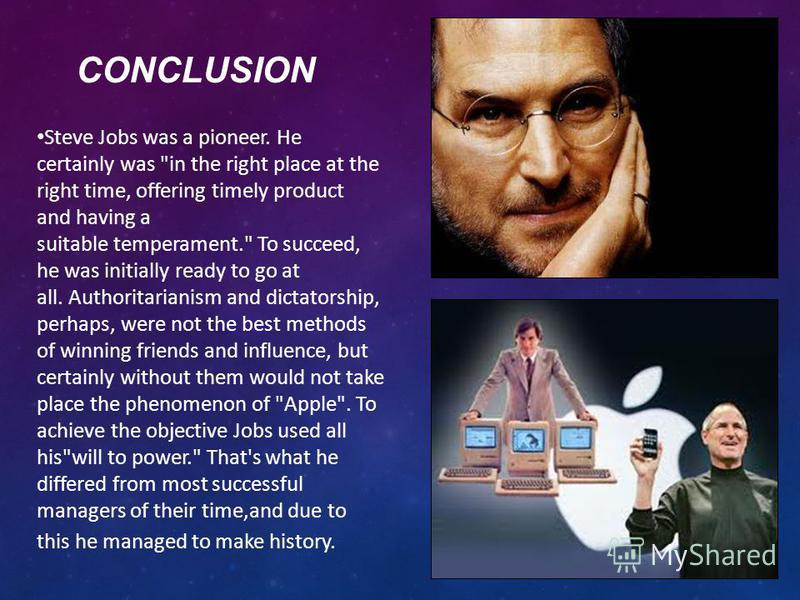 СONCLUSION Steve Jobs was a pioneer. He certainly was