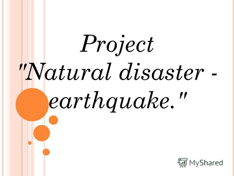 Project Natural disaster - earthquake.