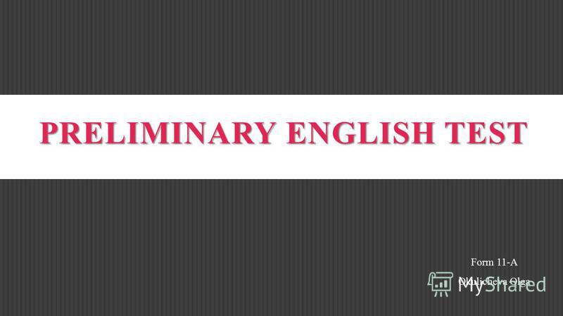 PRELIMINARY ENGLISH TEST Form 11-A Okulicheva Olga