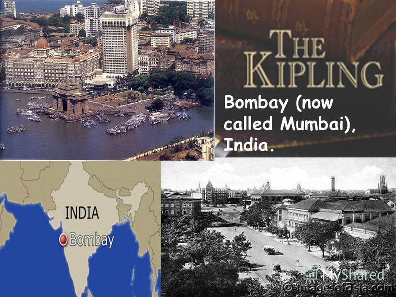 Bombay (now called Mumbai), India.