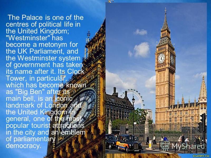 The Palace is one of the centres of political life in the United Kingdom;