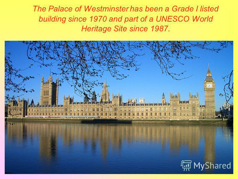 The Palace of Westminster has been a Grade I listed building since 1970 and part of a UNESCO World Heritage Site since 1987.