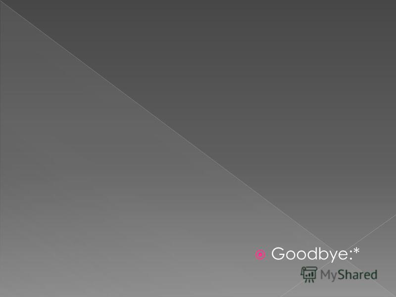 Goodbye:*
