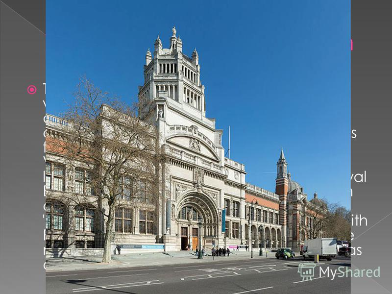 The Victoria and Albert Museum, is the world's largest museum of decorative arts and design, housing a permanent collection of over 4.5 million objects. It was founded in 1852 and named after Queen Victoria and Prince Albert. The V&A is located in th