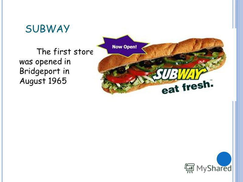 SUBWAY The first store was opened in Bridgeport in August 1965
